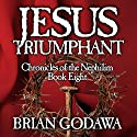 Jesus Triumphant: Chronicles of the Nephilim Volume 8 (       UNABRIDGED) by Brian Godawa Narrated by Brian Godawa
