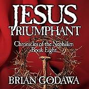 Jesus Triumphant: Chronicles of the Nephilim Volume 8 | Brian Godawa