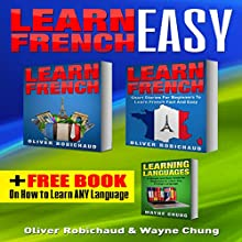 Learn French: 3-Books-in-1: A Fast and Easy Guide for Beginners to Learn Conversational French, Short Stories for Beginners, Learn Languages Bonus Book Audiobook by Oliver Robichaud, Wayne Chung Narrated by John Fiore