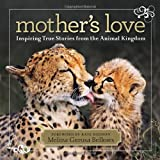 Mothers Love: Inspiring True Stories From the Animal Kingdom