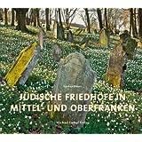 Jüdische Friedhöfe in Mittel- und Oberfranken