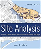 Site Analysis: Informing Context-Sensitive and Sustainable Site Planning and Design, 3rd Edition Front Cover