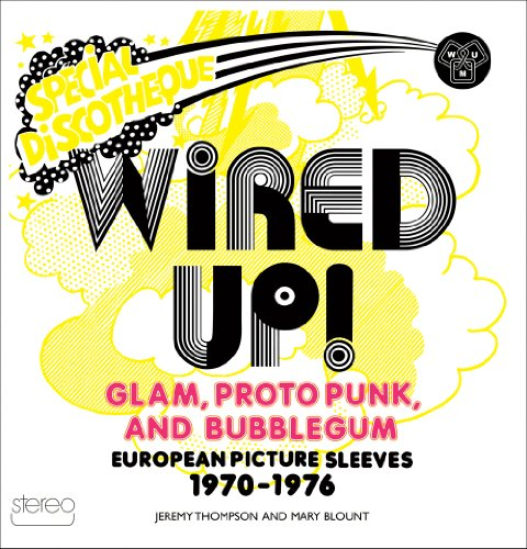 Wired Up!: Glam, Proto Punk, and Bubblegum European Picture Sleeves, 1970-1976