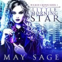 Little Morning Star: Wicked Crown, Book 1 Audiobook by May Sage Narrated by Kale Williams, Lisa Zimmerman