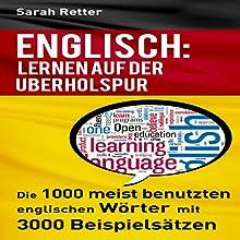 Englisch: Lernen Auf Der Uberholspur: Die 1000 meist benutzten englischen Wörter mit 3000 Beispielsätzen Hörbuch von Sarah Retter Gesprochen von: Adrienne Ellis