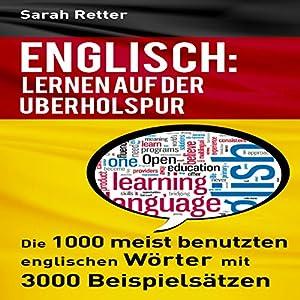 Englisch: Lernen Auf Der Uberholspur: Die 1000 meist benutzten englischen Wörter mit 3000 Beispielsätzen Hörbuch