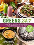 Greens 24/7: More Than 100 Quick, Eas...