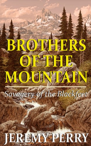 Free Kindle Book : BROTHERS OF THE MOUNTAIN: Savagery of the Blackfeet