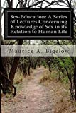 img - for Sex-Education: A Series of Lectures Concerning Knowledge of Sex in its Relation to Human Life by Bigelow Maurice A. (2014-06-19) Paperback book / textbook / text book