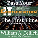 Pass Your IT Certification the First Time: Tips and Tricks for Success Audiobook by William A. Cellich Narrated by John Edmondson