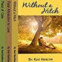 Without A Hitch Box Series, Books 1-3 Audiobook by Kent HamiIlton Narrated by Scott Dai