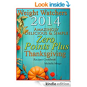 Weight Watchers 2014 Amazingly Delicious & Simple Zero Points Plus Thanksgiving Recipes Cookbook
