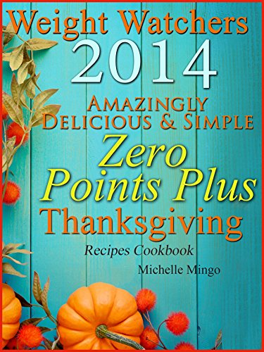 Weight Watchers 2014 Amazingly Delicious & Simple Zero Points Plus Thanksgiving Recipes Cookbook by Michelle Mingo