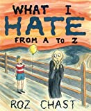 What I Hate: From A to Z (1608196895) by Chast, Roz