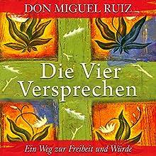 Die Vier Versprechen. Ein Weg zur Freiheit und Würde Hörbuch von Don Miguel Ruiz Gesprochen von: Uwe Daufenbach