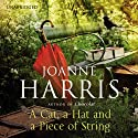 A Cat, A Hat, and a Piece of String (       UNABRIDGED) by Joanne Harris Narrated by Joanne Harris, Thomas Judd