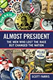"""Scott Farris, """"Almost President: The Men Who Lost the Race But Changed the Nation"""" (Lyons Press, 2011)"""