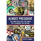 Almost President: The Men Who Lost The Race But Changed The Nation ~ Scott Farris
