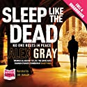 Sleep Like The Dead (       UNABRIDGED) by Alex Gray Narrated by Joe Dunlop
