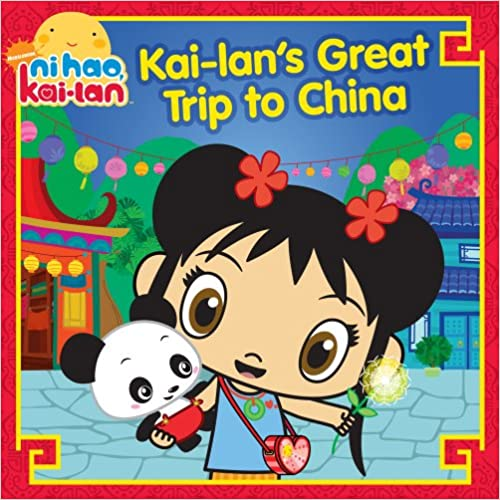 Kai-lan's Great Trip to China (Ni Hao Kai-lan (Hardcover 8x8))