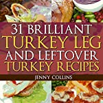 31 Brilliant Turkey Leg And Leftover Turkey Recipes: Tastefully Simple Recipes Book 8 | Jenny Collins