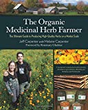 img - for The Organic Medicinal Herb Farmer: The Ultimate Guide to Producing High-Quality Herbs on a Market Scale book / textbook / text book