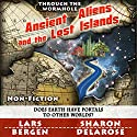 Ancient Aliens and the Lost Islands: Through the Wormhole (       UNABRIDGED) by Lars Bergen, Sharon Delarose Narrated by Peter L Delloro