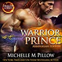 Warrior Prince: Dragon Lords Anniversary Edition (       UNABRIDGED) by Michelle M. Pillow Narrated by Sarah Van Sweden