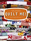 Quilt Me!: Using inspirational fabrics to create over 20 beautiful quilts