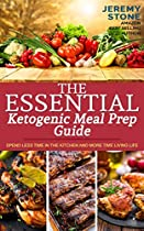 KETOSIS: THE ESSENTIAL KETOGENIC MEAL PREP GUIDE: SPEND LESS TIME IN THE KITCHEN AND MORE TIME LIVING LIFE (KETOGENIC MEAL PLAN, BATCH COOKING, KETOGENIC BUDGET, KETO MEAL PLAN)