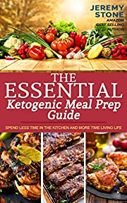 The Essential Ketogenic Meal Prep Guide: Spend Less Time in the Kitchen and More Time Living Life (Ketogenic Diet Meal Plan, Meal Prep, Ketosis, Meal Preparation, Batch Cooking, Budget Cooking)