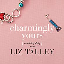 Charmingly Yours: A Morning Glory Novel, Book 1 Audiobook by Liz Talley Narrated by Brittany Pressley