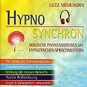 Das neue Hypno-Synchron-Programm: Magische Phantasiereisen mit hypnotischen Sprachmustern (Hypno Synchron) Hörbuch von Lutz Mehlhorn Gesprochen von: Traudel Haas-Saraas, Manuel Werner
