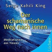 Der schamanische Weg nach innen: Meditationen aus Hawaii Hörbuch von Serge Kahili King Gesprochen von: Rainer Grenkowtz