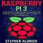 Raspberry Pi 3: Complete Programming Guide with Step by Step Raspberry Pi 3 Projects for Beginners Hörbuch von Stephen Aldrich Gesprochen von: Zachary Sielaff