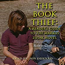 The Book Thief: A Reader's Guide to the Markus Zusak Novel (       UNABRIDGED) by Robert Crayola Narrated by Jon Diienno