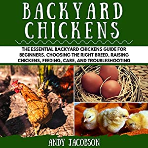 Backyard Chickens: The Essential Backyard Chickens Guide for Beginners Audiobook