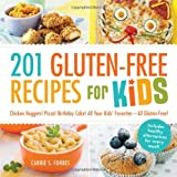 201 Gluten-Free Recipes for Kids: Chicken Nuggets! Pizza! Birthday Cake! All Your Kids Favorites - All Gluten-Free!