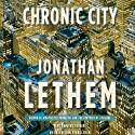 Chronic City: A Novel (       UNABRIDGED) by Jonathan Lethem Narrated by Mark Deakins