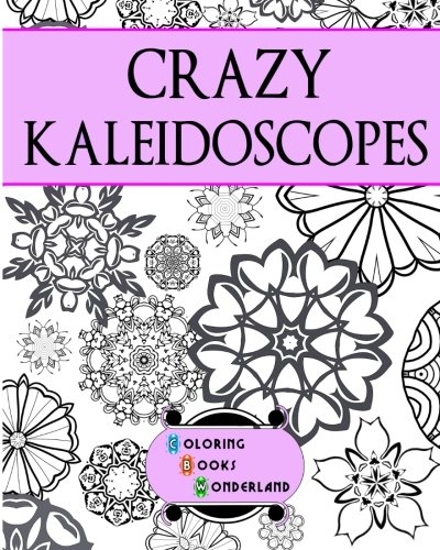 Crazy Kaleidoscopes - Coloring Book