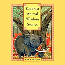 Buddhist Animal Wisdom Stories (       UNABRIDGED) by Mark W. McGinnis Narrated by Rachel Yoder, Sanjiv Jhaveri