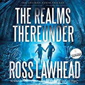 The Realms Thereunder: The Ancient Earth Trilogy, Book 1 | Ross Lawhead