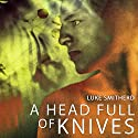 A Head Full of Knives Audiobook by Luke Smitherd Narrated by Luke Smitherd