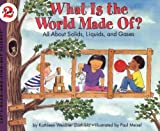 img - for What Is the World Made Of? All About Solids, Liquids, and Gases (Let's-Read-and-Find-Out Science, Stage 2) book / textbook / text book