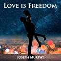 Love Is Freedom Audiobook by Joseph Murphy Narrated by Jim Wentland