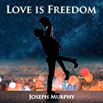 Love Is Freedom | Joseph Murphy