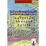 Schreibwerkstatt: Geschichten und Gedichte: Schreibaufgaben, -übungen, -spiele