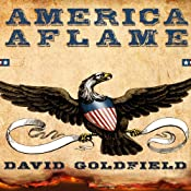 America Aflame: How the Civil War Created a Nation | [David Goldfield]