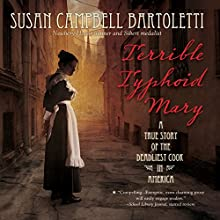 Terrible Typhoid Mary: A True Story of the Deadliest Cook in America (       UNABRIDGED) by Susan Campbell Bartoletti Narrated by Donna Postel