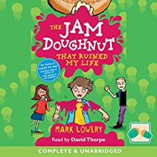 The Jam Doughnut That Ruined My Life Audiobook by Mark Lowery Narrated by David Thorpe